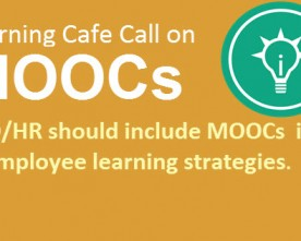 Learning Café Call – L&D/HR should include MOOCs in employee learning strategies.