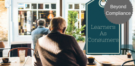 Thinking of Learners as Consumers – Can L&D deliver more than just Compliance?